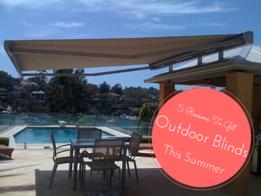 5 Reasons To Get Outdoor Blinds This Summer